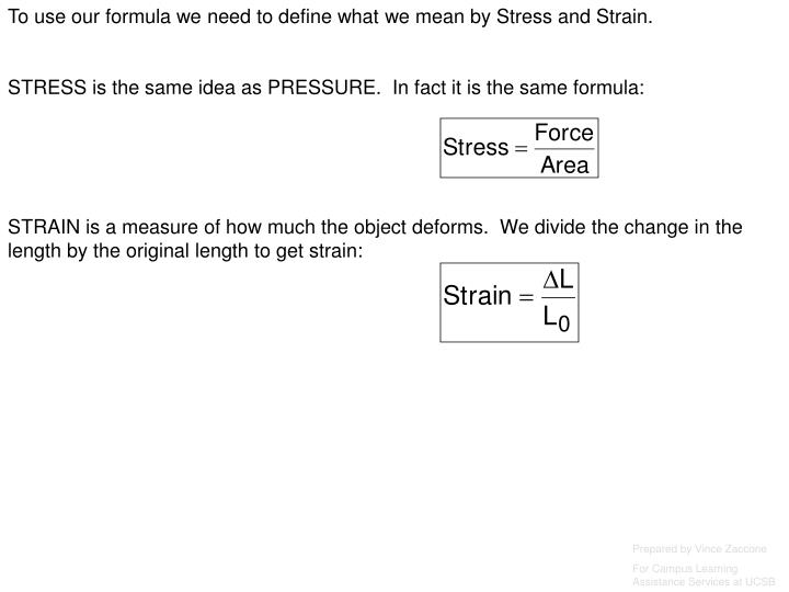 To use our formula we need to define what we mean by Stress and Strain.