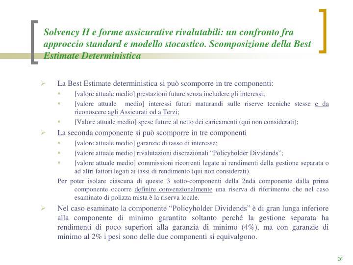 Solvency II e forme assicurative rivalutabili: un confronto fra approccio standard e modello stocastico. Scomposizione della Best Estimate Deterministica