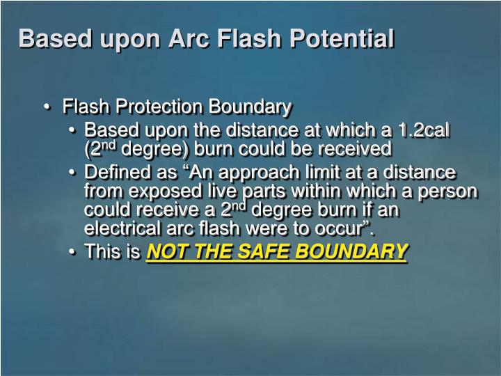 Based upon Arc Flash Potential