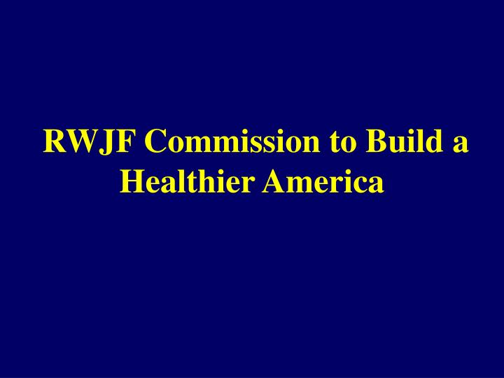 RWJF Commission to Build a Healthier America
