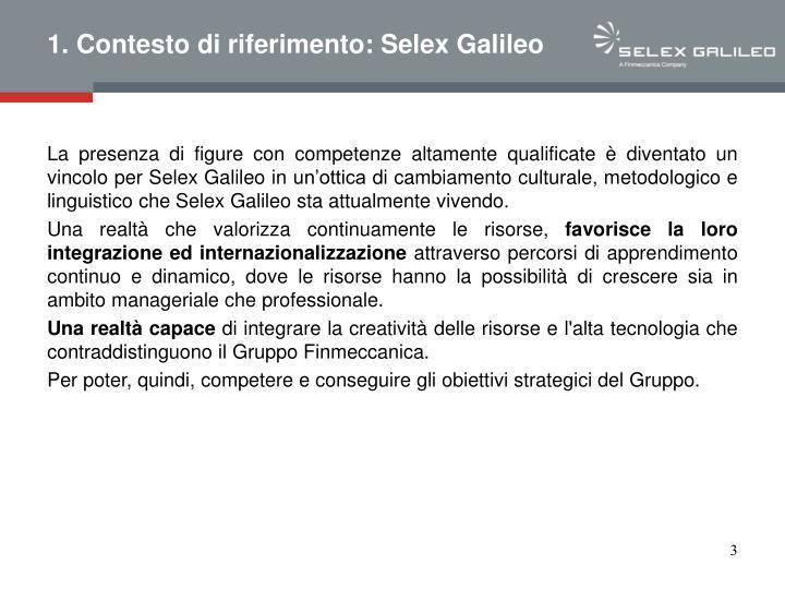 La presenza di figure con competenze altamente qualificate è diventato un vincolo per Selex Galileo in un'ottica di cambiamento culturale, metodologico e linguistico che Selex Galileo sta attualmente vivendo.