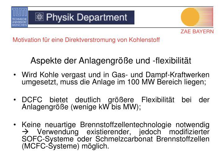 Wird Kohle vergast und in Gas- und Dampf-Kraftwerken umgesetzt, muss die Anlage im 100 MW Bereich liegen;