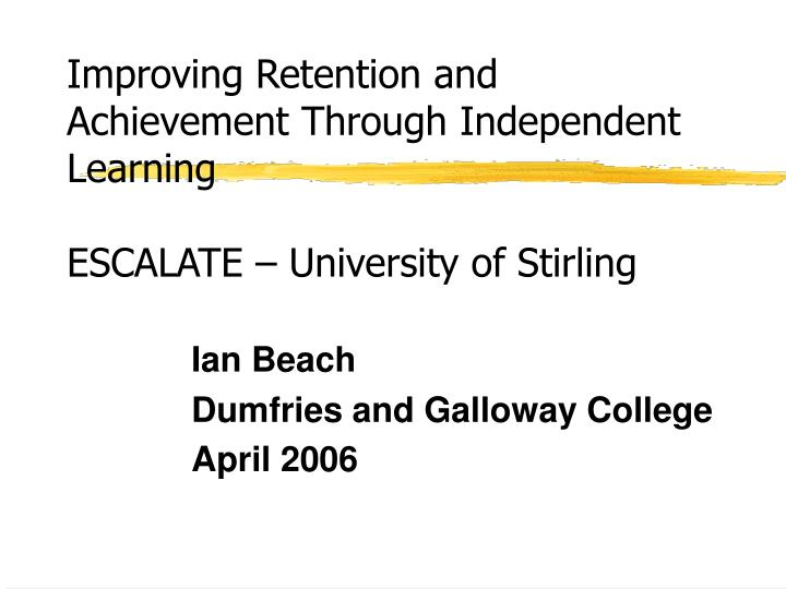 Improving Retention and Achievement Through Independent Learning