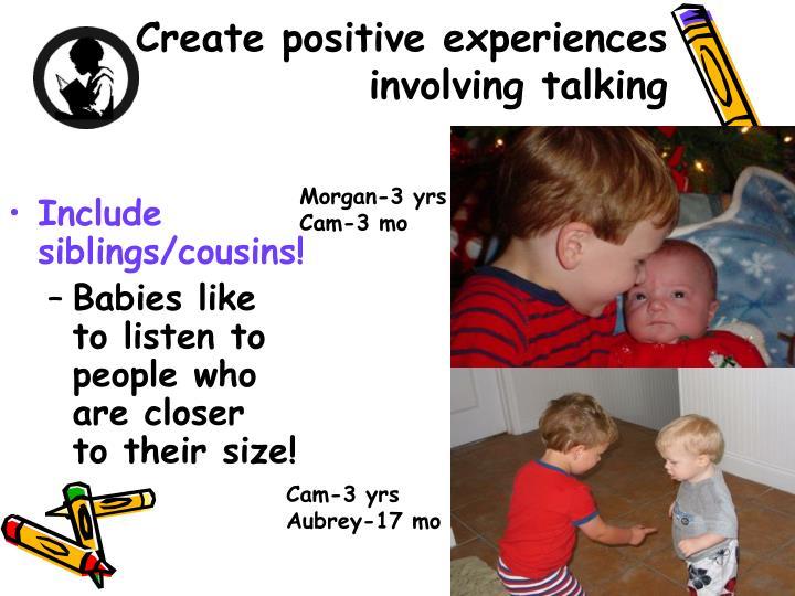 Create positive experiences involving talking