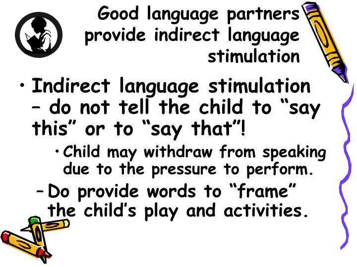 Good language partners provide indirect language stimulation