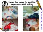 never too young for positive experiences with talking