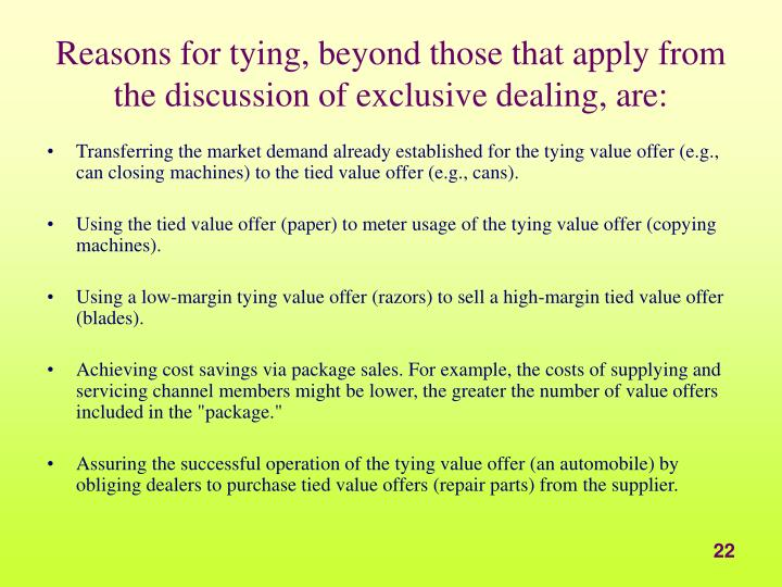 Reasons for tying, beyond those that apply from the discussion of exclusive dealing, are: