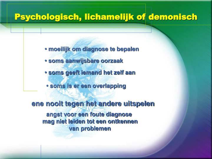 Psychologisch, lichamelijk of demonisch