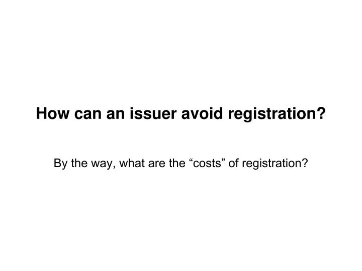 How can an issuer avoid registration?