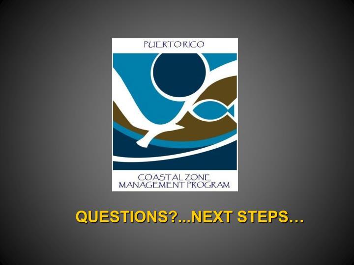 QUESTIONS?...NEXT STEPS…