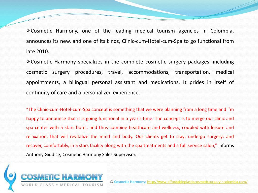 Cosmetic Harmony, one of the leading medical tourism agencies in Colombia, announces its new, and one of its kinds, Clinic-cum-Hotel-cum-Spa to go functional from late 2010.