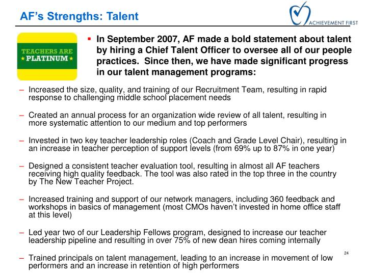 In September 2007, AF made a bold statement about talent by hiring a Chief Talent Officer to oversee all of our people practices.  Since then, we have made significant progress in our talent management programs: