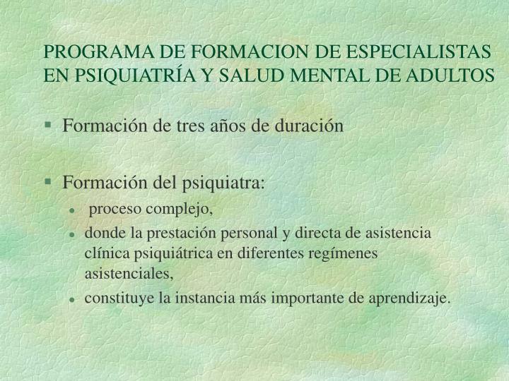 PROGRAMA DE FORMACION DE ESPECIALISTAS EN PSIQUIATRÍA Y SALUD MENTAL DE ADULTOS