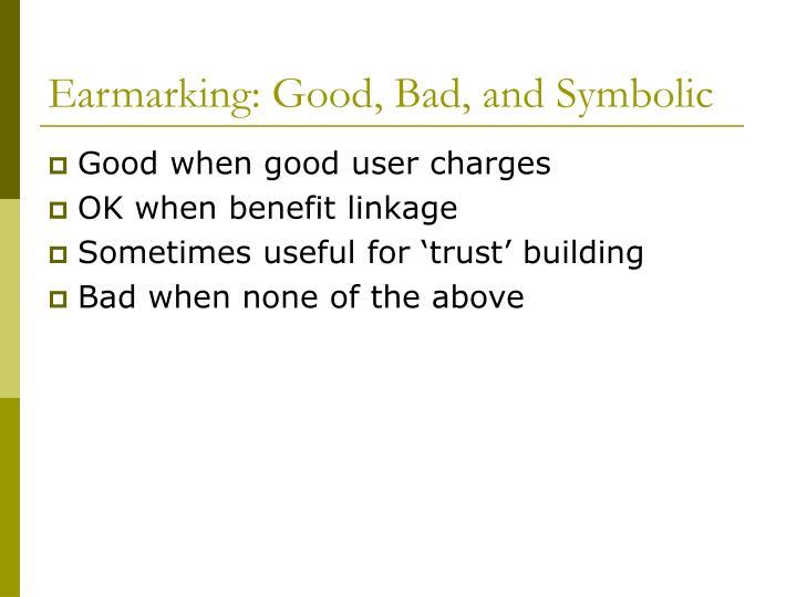 Earmarking: Good, Bad, and Symbolic