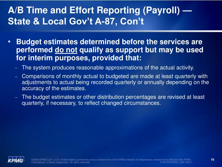 A/B Time and Effort Reporting (Payroll) —State & Local Gov't A-87, Con't