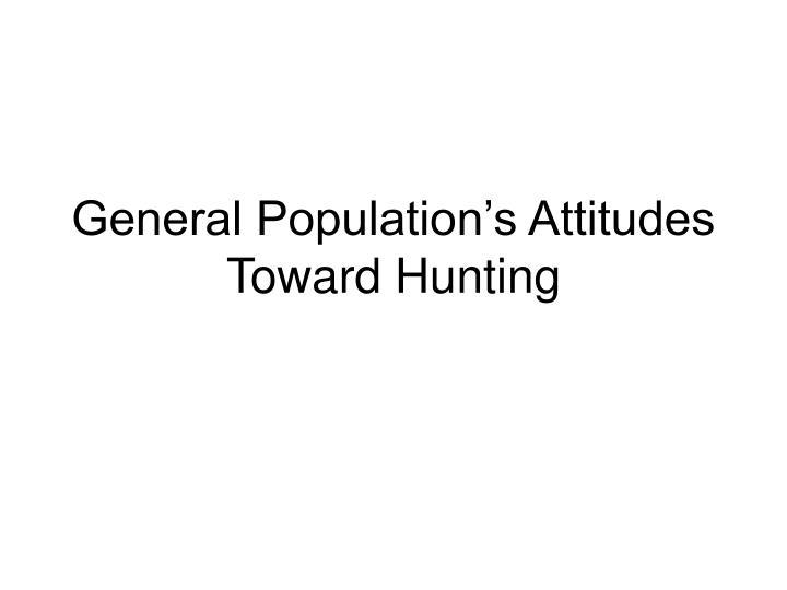 General Population's Attitudes Toward Hunting