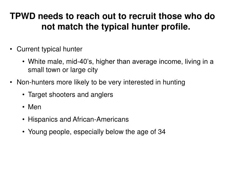 TPWD needs to reach out to recruit those who do not match the typical hunter profile.