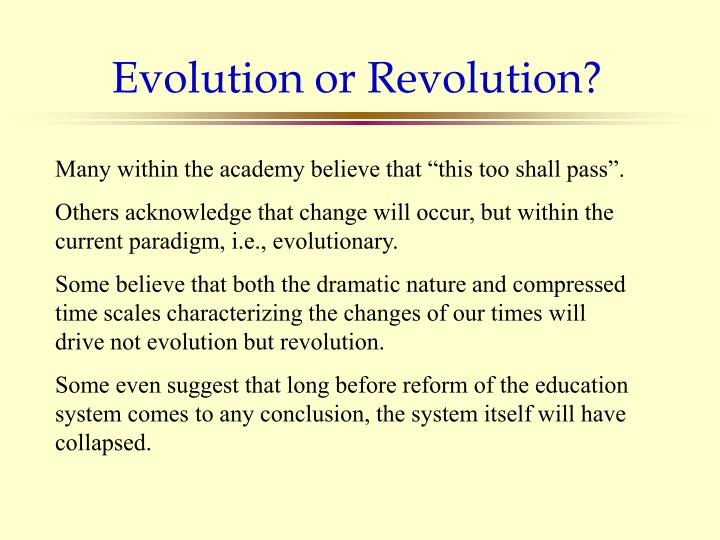 Evolution or Revolution?