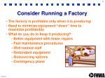 consider running a factory