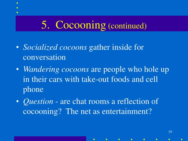 5.  Cocooning