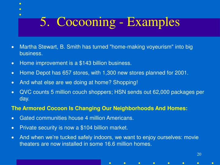 5.  Cocooning - Examples