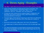 6 down aging examples