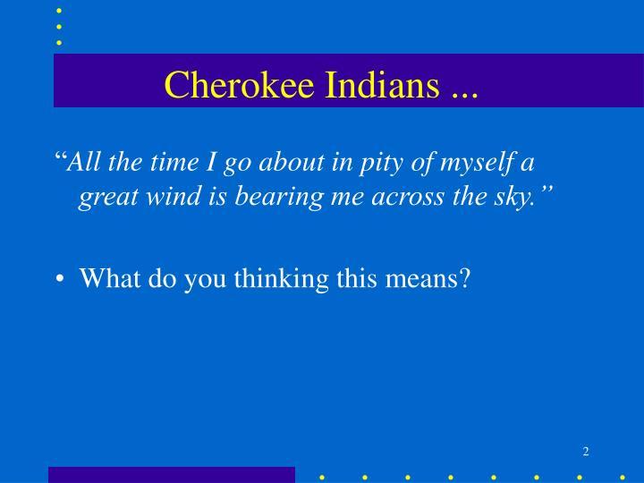 Cherokee Indians ...