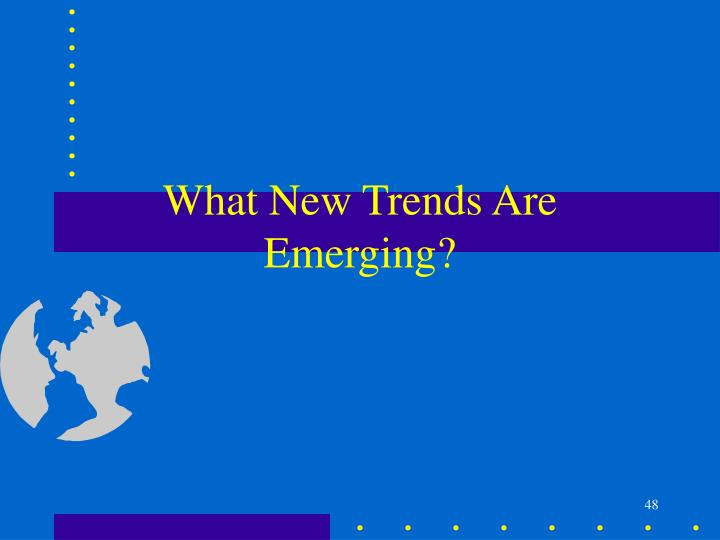 What New Trends Are Emerging?