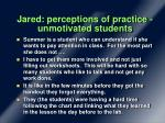 jared perceptions of practice unmotivated students