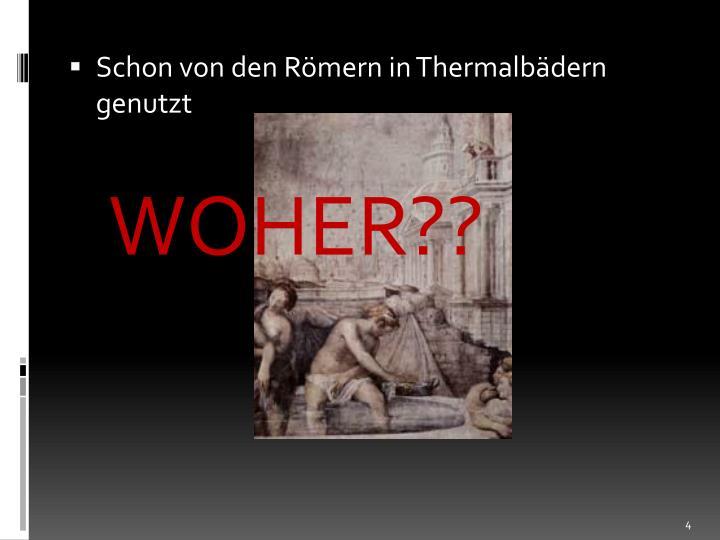Schon von den Römern in Thermalbädern genutzt