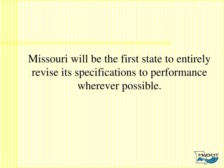 Missouri will be the first state to entirely revise its specifications to performance wherever possible.