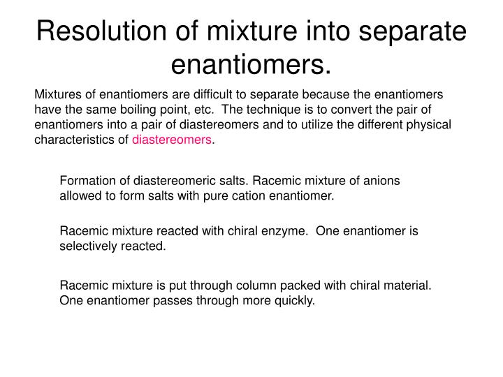 Resolution of mixture into separate enantiomers.