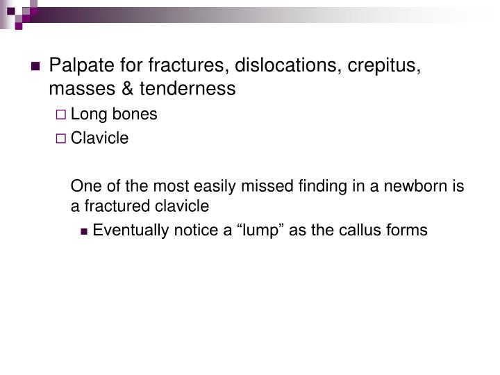 Palpate for fractures, dislocations, crepitus, masses & tenderness