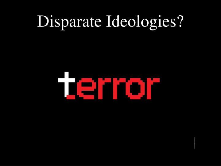 Disparate Ideologies?