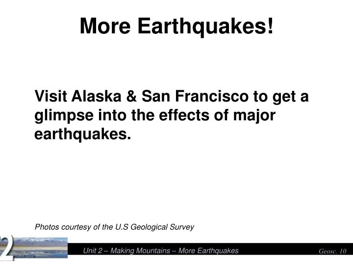Visit Alaska & San Francisco to get a glimpse into the effects of major earthquakes.