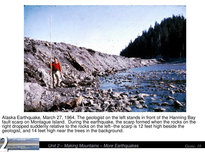 Alaska Earthquake, March 27, 1964. The geologist on the left stands in front of the Hanning Bay faul...