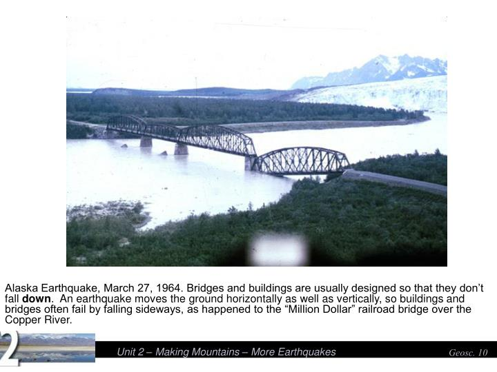 Alaska Earthquake, March 27, 1964. Bridges and buildings are usually designed so that they don't fall