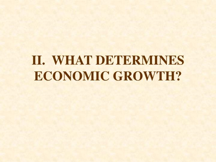 II.  WHAT DETERMINES ECONOMIC GROWTH?