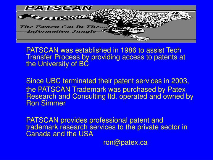 PATSCAN was established in 1986 to assist Tech Transfer Process by providing access to patents at the University of BC