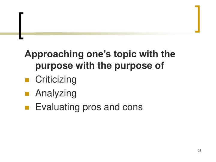 Approaching one's topic with the purpose with the purpose of