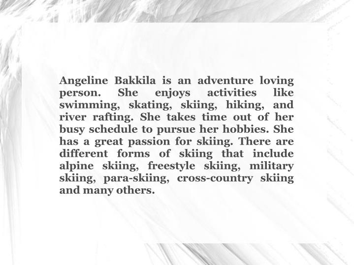 Angeline Bakkila is an adventure loving person. She enjoys activities like swimming, skating, skiing...