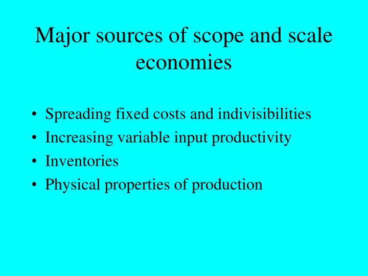 Major sources of scope and scale economies