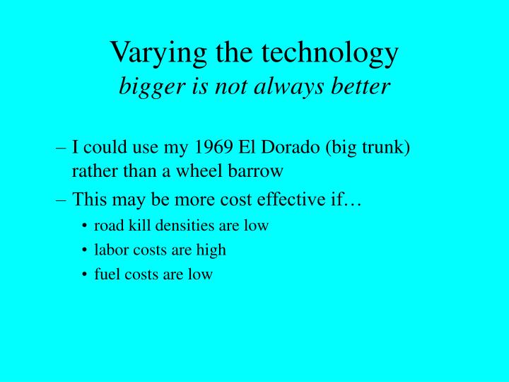 Varying the technology