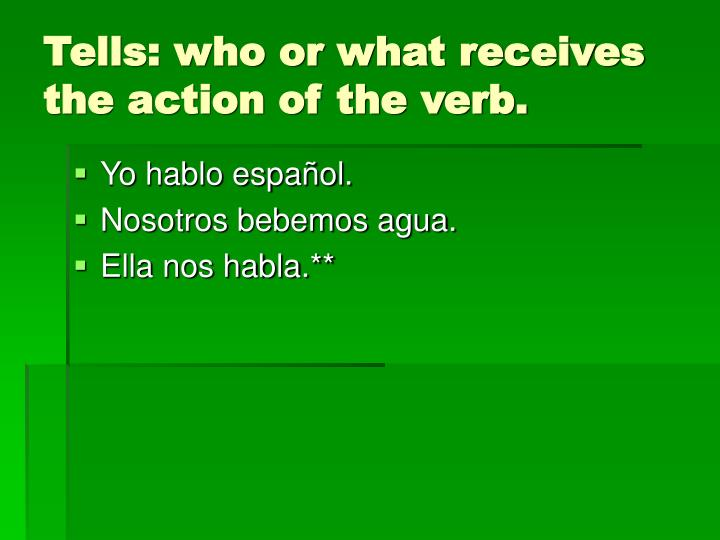 Tells who or what receives the action of the verb