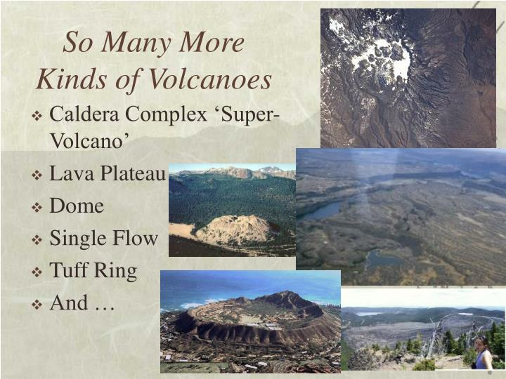So Many More Kinds of Volcanoes