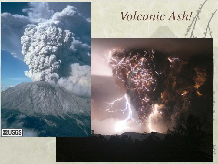 Volcanic Ash!