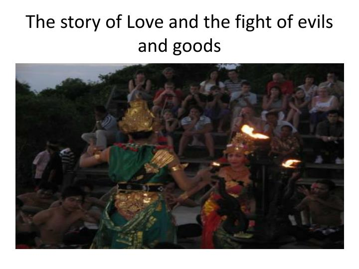 The story of Love and the fight of evils and goods