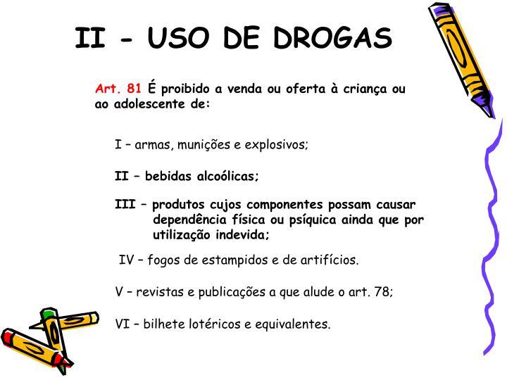 II - USO DE DROGAS