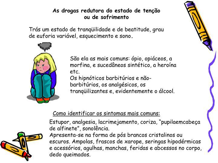 As drogas redutora do estado de tenção ou de sofrimento