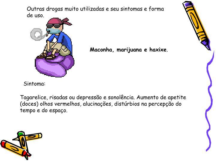 Outras drogas muito utilizadas e seu sintomas e forma de uso.